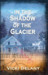 In the Shadow of the Glacier: A Constable Molly Smith Mystery - Vicki Delany