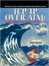TCP/IP Over ATM: A No-Nonsense Internetworking Guide - Berry Kercheval