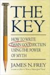 The Key: How to Write Damn Good Fiction Using the Power of Myth - James N. Frey