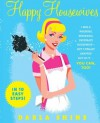 Happy Housewives: I Was a Whining, Miserable, Desperate Housewife--But I Finally Snapped Out of It...You Can, Too! - Darla Shine