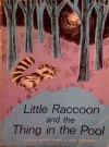 Little Raccoon And The Thing In The Pool - Lilian Moore, Gioia Fiammenghi