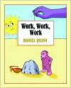 Work, Work, Work - Daniel Quinn