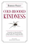 Cold-Blooded Kindness: Neuroquirks of a Codependent Killer, or Just Give Me a Shot at Loving You, Dear, and Other Reflections on Helping That Hurts - Barbara Oakley