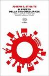 Il prezzo della disuguaglianza: Come la società divisa di oggi minaccia il nostro futuro - Joseph E. Stiglitz, Maria Lorenza Chiesara
