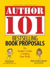 Author 101 Bestselling Book Proposals: The Insider's Guide to Selling Your Work - Rick Frishman, Robyn Freedman Spizman