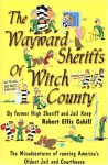 The Wayward Sheriffs of Witch County: The Misadventures of Running America's Oldest Jail and Courthouse - Robert E. Cahill