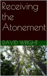Receiving the Atonement - David Wright