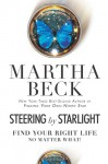 Steering by Starlight: Find Your Right Life, No Matter What! - Martha N. Beck