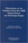 Observations on the President's Fiscal Year 2000 Federal Science and Technology Budget - Committee on Science Engineering and Pub, National Academy of Engineering, Institute of Medicine, National Academy of Sciences
