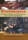 Kitchenspace: Women, Fiestas, and Everyday Life in Central Mexico - Maria Elisa Christie, Mary Weismantel