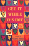 Get It While Its Hot Or Not - Valerie Hobbs