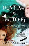 Hunting for Witches: The Ludus: Book One - Lana Pecherczyk