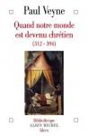Quand notre monde est devenu chrétien (Bibliothèque Albin Michel des idées) (French Edition) - Paul Veyne