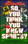 So, You Think You Know Sports? - Ron Smith