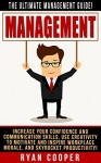 Management: The Ultimate Management Guide! - Increase Your Confidence And Communication Skills, Use Creativity To Motivate And Inspire Workplace Morale, ... Building, Leadership, How To Be Confident) - Ryan Cooper