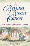 Beyond Breast Cancer: Our Stories of Hope and Courage - Alda Ellis
