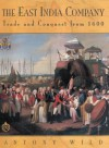 The East India Company: Trade and Conquest from 1600 - Antony Wild