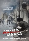Armia Izaaka. Walka i opór polskich Żydów - Matthew Brzezinski, Miłosz Habura
