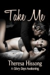 Take Me (A Glory Days Awakening #2) - Theresa Hissong