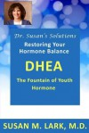 Dr. Susan's Solutions: DHEA - The Fountain of Youth Hormone - Susan M. Lark