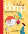 The Baby Bump: 100s of Secrets to Surviving Those 9 Long Months - Carley Roney