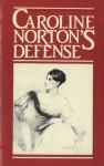 Caroline Norton's Defense: English Laws for Women in the 19th Century - Caroline Sheridan Norton, Joan Huddleston