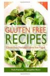 Gluten Free Recipes: Gluten Free Diet and Gluten Free Vegan - Paula Patterson, Jacqueline Moore
