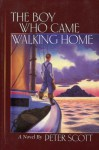 Boy Who Came Walking Home - Peter Scott
