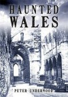 Haunted Wales. Peter Underwood - Peter Underwood