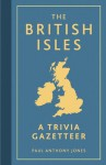 The British Isles: A Trivia Gazetteer - Paul Anthony Jones