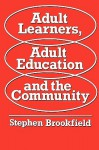 Adult Learners, Adult Education and the Communityaa - Stephen D. Brookfield