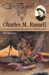 Charles M. Russell: The Life and Legend of America's Cowboy Artist - John Taliaferro, Charles M. Russell