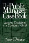 The Public Manager Case Book: Making Decisions in a Complex World - Terrel L. Rhodes, Linda E. Swayne, Cheryl L. Brown, Gary R. Rassel, Carole L. Jurkiewicz, Marueen Brown, Sherril B. Gelmon
