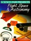 Science Fair Projects: Flight, Space, Astronomy - Bob L. Bonnet, Frances Zweifel, Dan Keen