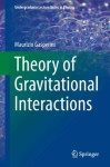Theory of Gravitational Interactions (Undergraduate Lecture Notes in Physics) - Maurizio Gasperini