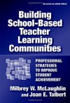 Building School-based Teacher Learning Communities: Professional Strategies to Improve Student Achievement (Series on School Reform) - Milbrey W. McLaughlin