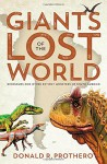 Giants of the Lost World: Dinosaurs and Other Extinct Monsters of South America - Donald R. Prothero