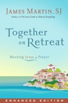 Together On Retreat: Meeting Jesus in Prayer - James J. Martin