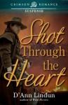 Shot Through the Heart (Crimson Romance) - D'Ann Lindun