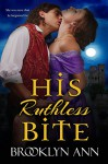 His Ruthless Bite | Historical Paranormal Romance: Vampires (Scandals With Bite Book 4) - Brooklyn Ann