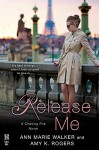 Release Me (A Chasing Fire Novel) - Amy K. Rogers, Ann Marie Walker