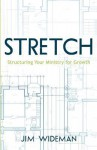 Stretch-Structuring Your Ministry for Growth - Jim Wideman