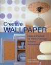 Creative Wallpaper: Ideas & Projects for Walls, Furniture & Home Accessories - Paige Gilchrist, Lyna Farkas