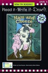 Ham and Cheese (Now I'm Reading! Read It, Write It, Draw It: Level 3) - Nora Gaydos, Sholto Walker
