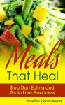 Meals that Heal: Stop Start Eating and Grain Free Goodness - Diane Diaz, Howard Sharon