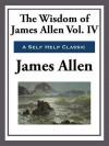 The Wisdom of James Allen - James Allen