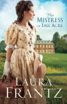 The Mistress of Tall Acre: A Novel - Laura Frantz