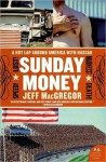 Sunday Money: Speed! Lust! Madness! Death! A Hot Lap Around America with Nascar - Jeff MacGregor