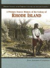 A Primary Source History Of The Colony Of Rhode Island (Primary Sources Of The Thirteen Colonies And The Lost Colony) - Joan Axelrod-Contrada