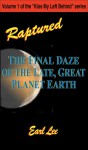Raptured: The Final Daze of the Late, Great Planet Earth - Earl Lee